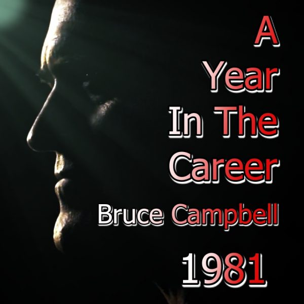 A Year In The Career – Bruce Campbell – 1981