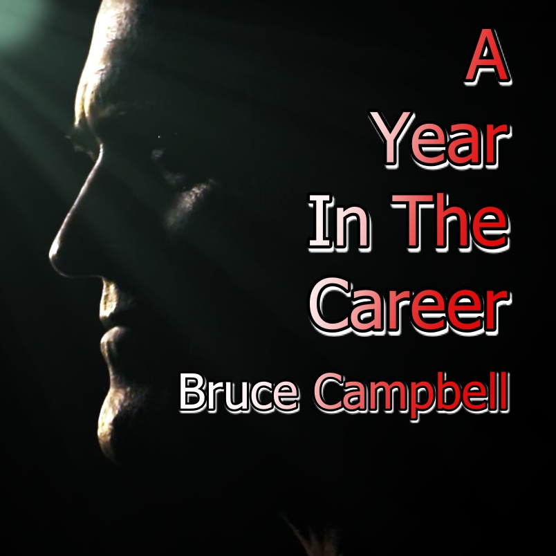 A Year In The Career – Bruce Campbell coming next week